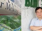 """""""Ông chủ"""" Air Mekong bị tước giấy phép là ai?"""