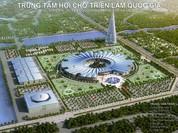 Hà Nội xin điều chỉnh quy hoạch Trung tâm Hội chợ triển lãm quốc gia lớn nhất Châu Á
