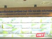 Quản lý cao tốc Hà Nội-Hải Phòng: Bạn làm gì bất thường, camera đều không bỏ sót!