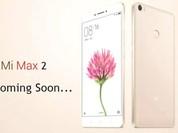 """Xiaomi sắp ra mắt """"khủng long"""" Mi Max 2 màn hình 6,4 inch, pin 5000 mAh"""