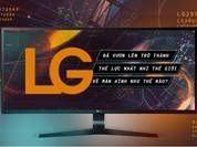 LG đã vươn lên trở thành thế lực nhất nhì thế giới về màn hình như thế nào?