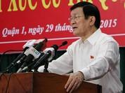 """Chủ tịch nước Trương Tấn Sang: """"Địch ta không sợ mà ta với ta lại sợ"""""""